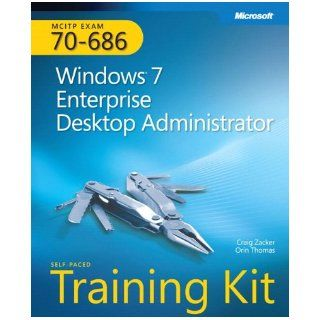 MCITP Self Paced Training Kit (Exam 70 686): Windows 7 Enterprise Desktop Administrator (Microsoft Press Training Kit): Craig Zacker, Orin Thomas: 9780735627178: Books