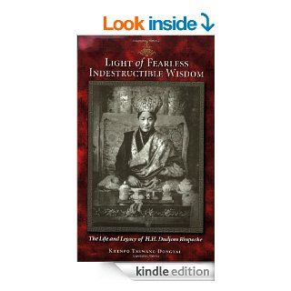 Light of Fearless Indestructible Wisdom: The Life and Legacy of H. H. Dudjom Rinpoche eBook: Khenpo Tsewang Dongyal: Kindle Store
