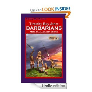 BARBARIANS More Than a Bloody Crown   Kindle edition by Timothy Ray Jones. Science Fiction & Fantasy Kindle eBooks @ .