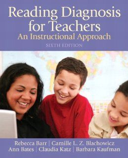 Reading Diagnosis for Teachers: An Instructional Approach (6th Edition) (9780132690119): Rebecca Barr, Camille Blachowicz, Ann Bates, Claudia Katz, Barbara Kaufman: Books
