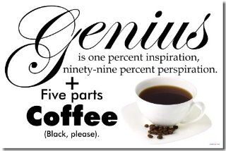 Genius is One Percent Inspiration Plus 99 Percent Perspiration Plus 5 parts coffee (black please)   Funny Humor Joke Poster : Prints : Everything Else