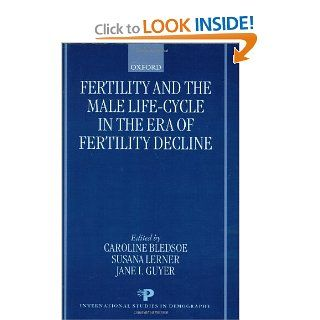 Fertility and the Male Life Cycle in the Era of Fertility Decline (International Studies in Demography): Caroline Bledsoe, Susana Lerner, Jane I. Guyer: 9780198294443: Books