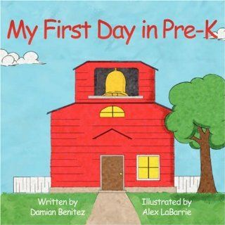 My First Day in Pre K: Damian Benitez: 9781434309563: Books