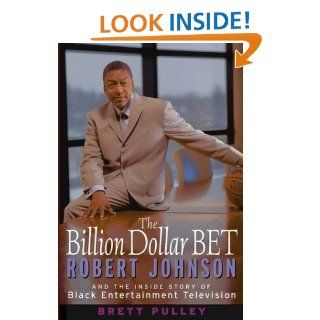 The Billion Dollar BET: Robert Johnson and the Inside Story of Black Entertainment Television: Brett Pulley: Books