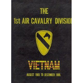 The 1st Air Cavalry Division Memoirs of the First Team, Vietnam, August 1965  December 1969: Major J.D. Coleman: Books