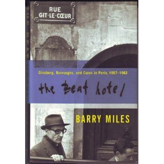 The Beat Hotel: Ginsberg, Burroughs, and Corso in Paris, 1958 1963: Barry Miles: 9780802116680: Books