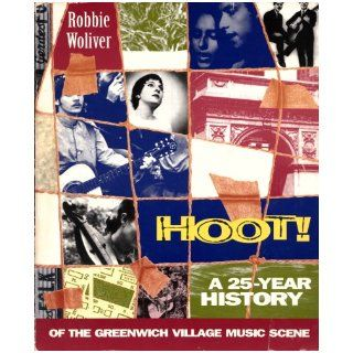 Hoot A Twenty Five Year History of the Greenwich Village Music Scene Robbie Woliver 9780312109950 Books