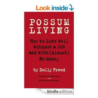 Possum Living: How to Live Well Without a Job and with (Almost) No Money eBook: Dolly Freed, David Gates: Kindle Store