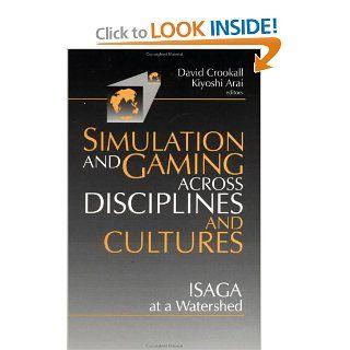 Simulations and Gaming across Disciplines and Cultures ISAGA at a Watershed David Crookall, Kiyoshi Arai 9780803971035 Books