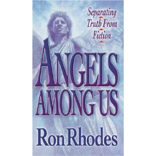 Angels Among Us Ron Rhodes 9780736907019 Books