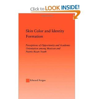 Skin Color and Identity Formation Perception of Opportunity and Academic Orientation Among Mexican and Puerto Rican Youth (Latino CommunitiesPolitical, Social, Cultural and Legal Issues) Edward Fergus 9780415949705 Books