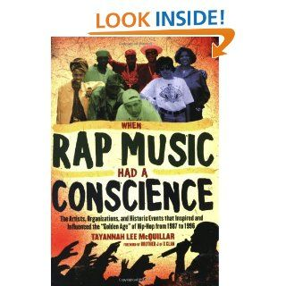 When Rap Music Had a Conscience: The Artists, Organizations and Historic Events that Inspired and Influenced the Golden Age of Hip Hop from 1 eBook: Tayannah Lee McQuillar, Brother J of the X Clan: Kindle Store