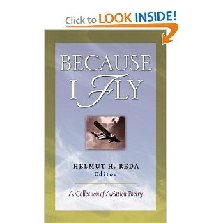 Because I Fly: A Collection of Aviation Poetry: Helmut Reda: 9780071738026: Books