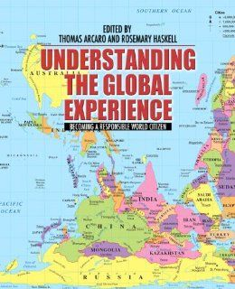"Understanding the Global Experience: Becoming a Responsible World Citizen: Thomas Arcaro, Rosemary Haskell, Robert G. Anderson, Laurence A. Basirico, Anne Bolin, Stephen Braye, Ann J. Cahill, Brian Digre, Chinedu ""Ocek"" Eke, Mathew Gendle, Duane"