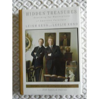 Hidden Treasures: Searching for Masterpieces of American Furniture: Joan Barzilay Freund, Leigh Keno, Leslie Keno: 9780446526920: Books