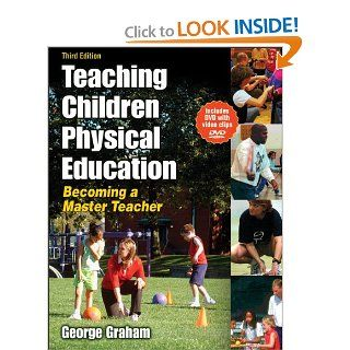 Teaching Children Physical Education   3rd Edition: Becoming a Master Teacher: George Graham: 9780736062107: Books