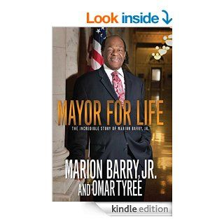 Mayor for Life The Incredible Story of Marion Barry, Jr. eBook Marion Barry, Omar Tyree Kindle Store