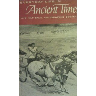 Everyday Life in Ancient Times Highlights of the Beginnings of Western Civilization in Mesopotamia, Egypt, Greece and Rome Edith Hamilton, William C. Hayes, E. A. Speiser, Richard Stillwell, Gilbert Grosvenor Rhys Carpenter Books