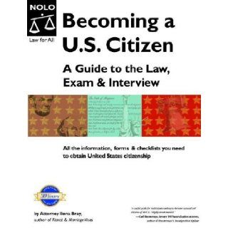 Becoming A U.S. Citizen A Guide to the Law, Exam and Interview (Becoming A U.S. Citizen A Guide to the Law, Exam & Interview) Ilona M. Bray 0093371370933 Books