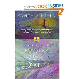 Becoming a Woman of Faith: Cynthia Heald: Books