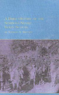 A Brief History of the Seminole Negro Indian Scouts (Native American Studies) (9780773479630): Thomas A. Britten: Books