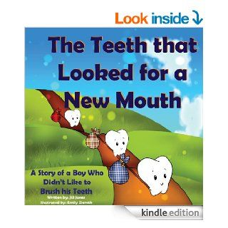 Children's book The Teeth that Looked for a New Mouth A Story of a Boy Who Didn't Like to Brush his Teeth (Holiday Healthy Children's Books Collection)   Kindle edition by Jill Jones, Robert Shveytser, Beginner Readers, bedtime stories, Emily