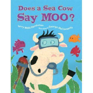 Does a Sea Cow Say Moo?: Terry Webb Harshman, George McClements: 9781582347400: Books