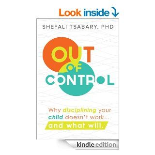 Out of Control: Why Disciplining Your Child Doesn't Workand What Will eBook: Shefali Tsabary: Kindle Store