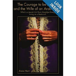 The Courage to Be Jewish and the Wife of an Arab Sheik: What's a Jewish Girl from Brooklyn Doing Living as a Bedouin? (Anthropology Through Fiction): Anne Hart: 9780595187904: Books