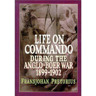 Life On Commando During The Anglo Boer War 1899 1902 Fransjohan Pretorius 9780798138086 Books