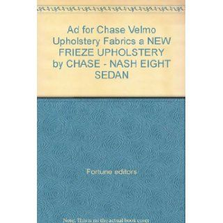 Ad for Chase Velmo Upholstery Fabrics a NEW FRIEZE UPHOLSTERY by CHASE   NASH EIGHT SEDAN Fortune editors Books