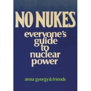 No Nukes Everyone's Guide to Nuclear Power Anna Gyorgy 9780896080065 Books
