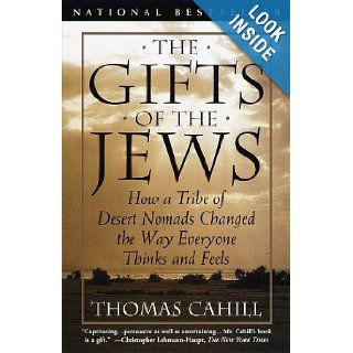 The Gifts of the Jews How a Tribe of Desert Nomads Changed the Way Everyone Thinks and Feels (Hinges of History) Thomas Cahill 9780385482493 Books