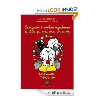 Le myst�re � combien myst�rieux du clown qui avait perdu son sourire: Les enqu�tes de Scot Lechat (Du coq � l'�me) (French Edition) eBook: Patrick Bousquet, Isabelle Lintignat: Kindle Store
