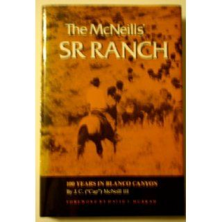"The McNeills' SR Ranch 100 Years in Blanco Canyon (Centennial Series of the Association of Former Students, Texas A&M University) J. C. ""Cap"" McNeill III, David J. Murrah 9780890963401 Books"