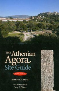 The Athenian Agora Site Guide (Fifth Edition) (9780876616574) John McK. Camp II, Craig A. Mauzy Books