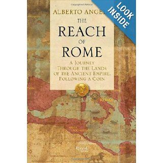 The Reach of Rome: A Journey Through the Lands of the Ancient Empire, Following a Coin: Alberto Angela, Gregory Conti: 9780847841288: Books