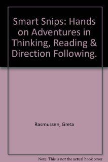 Smart Snips: Hands on Adventures in Thinking, Reading & Direction Following.: Greta Rasmussen: 9780936110158: Books