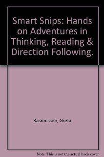 Smart Snips: Hands on Adventures in Thinking, Reading & Direction Following.: Greta Rasmussen: 9780936110158: Books
