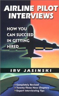 Airline Pilot Interviews How You Can Succeed in Getting Hired /921T (9780942195019) Irv Jasinski Books