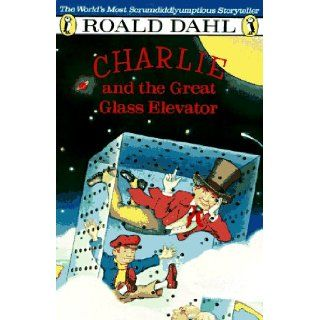 Charlie and the Great Glass Elevator: The Further Adventures of Charlie Bucket and Willie Wonka, Chocolate Maker Extraordinary: Roald Dahl, Michael Foreman: 9780140328707: Books