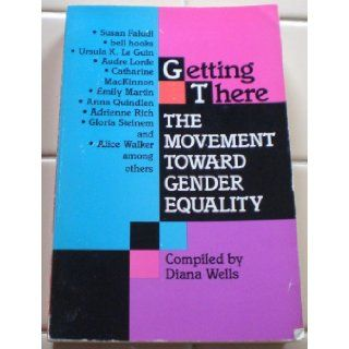 Getting There: The Movement Towards Gender Equality: Diana Wells: 9780786700141: Books