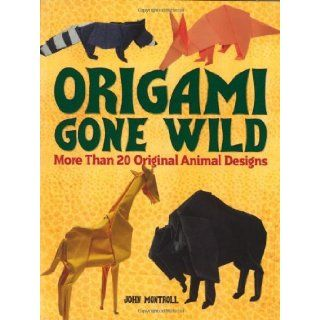 Origami Gone Wild More Than 20 Original Animal Designs [Paperback] [2012] (Author) John Montroll Books