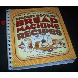 Biggest Book of Bread Machine Recipes (Better Homes and Gardens Cooking): Better Homes and Gardens: 0014005218537: Books