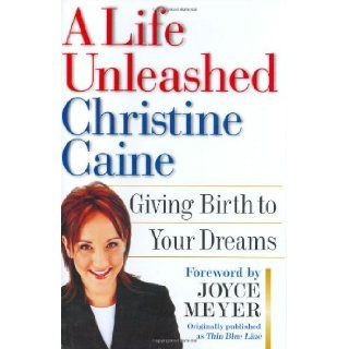 A Life Unleashed Giving Birth to Your Dreams (9780446576666) Christine Caine, Joyce Meyer Books