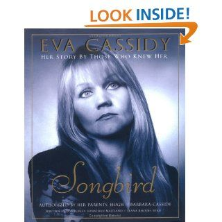 Eva Cassidy Songbird Her Story by Those Who Knew Her Rob Burley, Jonathan Maitland, Elana Rhodes Byrd 9781592400355 Books