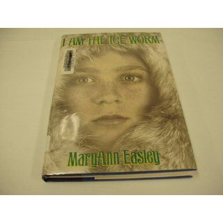 I Am the Ice Worm: MaryAnn Easley: 9781563974120:  Kids' Books