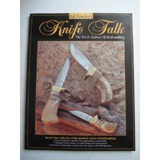 Knife Talk: The Art & Science of Knifemaking: Ed Fowler: 9780873415842: Books
