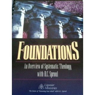 Foundations An Overview of Systematic Theology (8 Volumes) RC Sproul Books