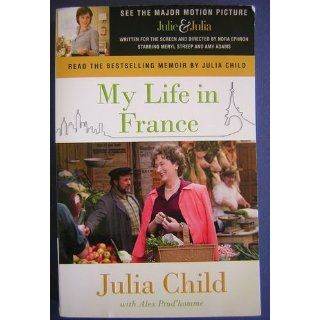 My Life in France: Julia Child, Alex Prud'Homme: 9780307474858: Books
